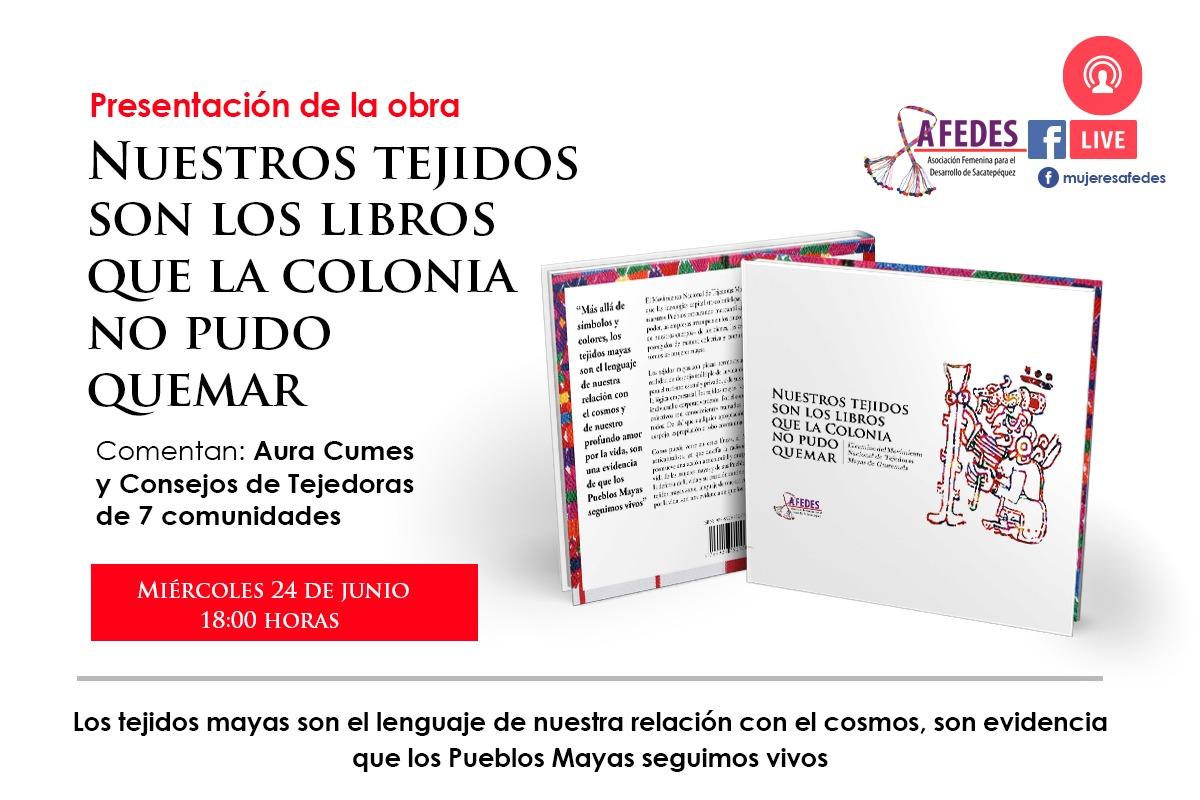 Presentación del libro NUESTROS TEJIDOS SON LOS LIBROS QUE LA COLONIA NO PUDO QUEMAR